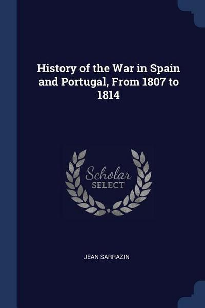 History of the War in Spain and Portugal, from 1807 to 1814