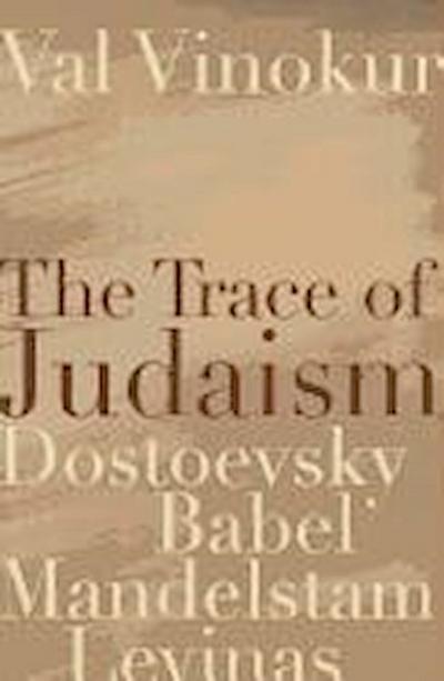 The Trace of Judaism: Dostoevsky, Babel, Mandelstam, Levinas