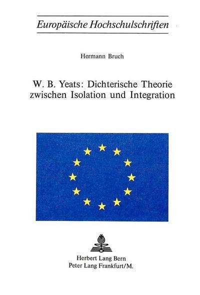 W.B. Yeats: Dichterische Theorie zwischen Isolation und Integration