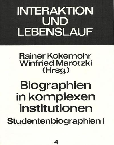 Biographien in komplexen Institutionen - Studentenbiographien I