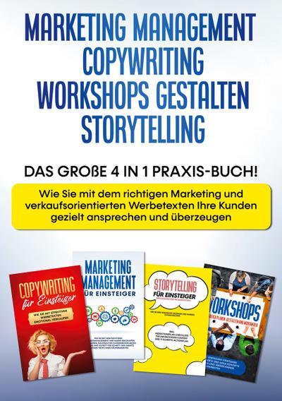 Marketing Management   Copywriting   Workshops gestalten   Storytelling: Das große 4 in 1 Praxis-Buch! - Wie Sie mit dem richtigen Marketing und verkaufsorientierten Werbetexten Ihre Kunden gezielt ansprechen und überzeugen