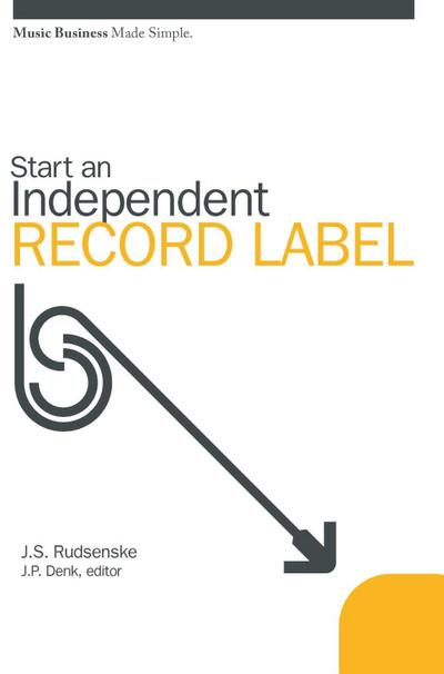 Start an Independent Record Label: Music Business Made Simple