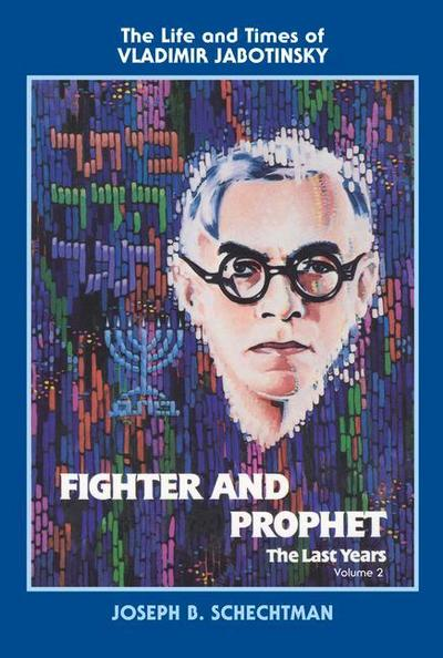 Fighter and Prophet: The Last Years: The Life and Times of Vladimir Jabotinsky. Volume 2