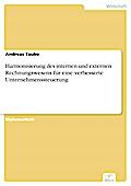 Harmonisierung des internen und externen Rechnungswesens für eine verbesserte Unternehmenssteuerung - Andreas Taube