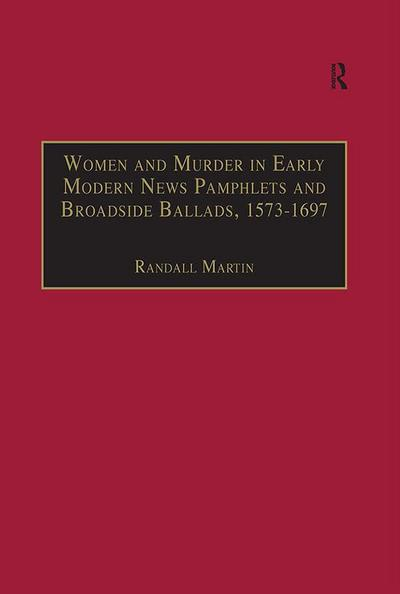 Women and Murder in Early Modern News Pamphlets and Broadside Ballads, 1573-1697