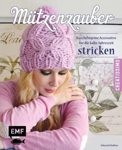 Mützenzauber stricken; Kuschelwarme Accessoires für die kalte Jahreszeit stricken; Deutsch