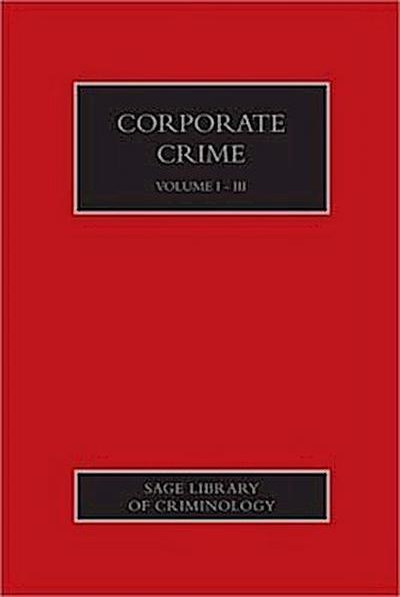 Corporate Crime 3 Volume Set: Sage Library of Criminology