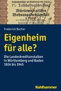 Eigenheim für alle?: Die Landeskreditanstalten in Württemberg und Baden 1924 bis 1945