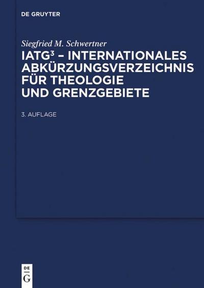 IATG³. Internationales Abkürzungsverzeichnis für Theologie und Grenzgebiete