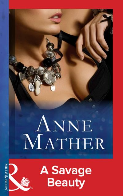 A Savage Beauty (Mills & Boon Modern) (The Anne Mather Collection)