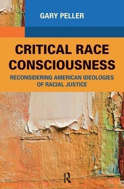 Critical Race Consciousness: Reconsidering American Ideologies of Racial Justice