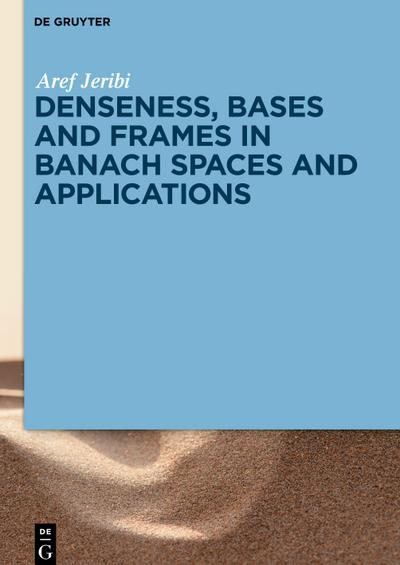 Denseness, Bases and Frames in Banach Spaces and Applications