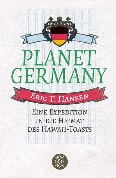 Planet Germany. Eine Expedition in die Heimat des Hawaii-Toasts