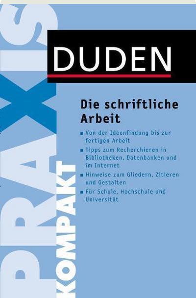 Duden Praxis kompakt - Die schriftliche Arbeit; Duden Ratgeber; Deutsch