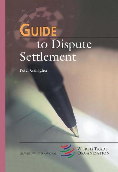 Guide to Dispute Settlement (Wto Guide Series)