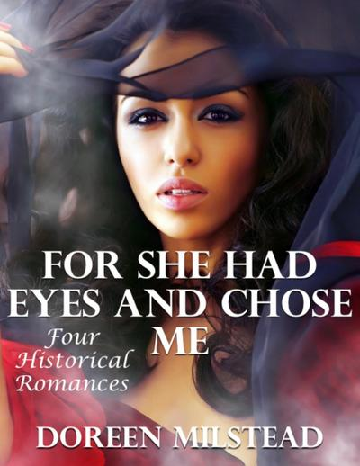 For She Had Eyes and Chose Me: Four Historical Romances