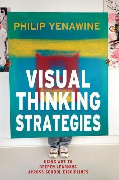 Visual Thinking Strategies: Using Art to Deepen Learning Across School Disciplines