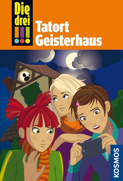 Die drei !!! 45. Tatort Geisterhaus (drei Ausrufezeichen)