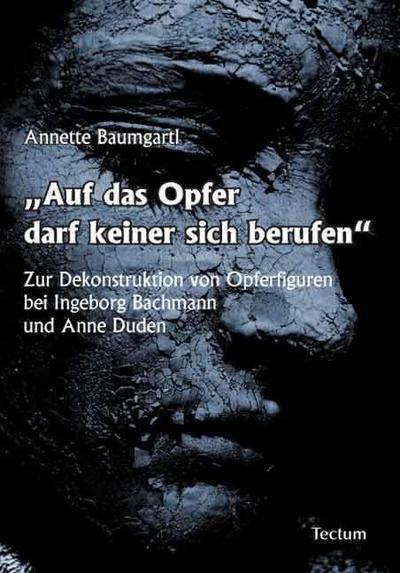 Auf das Opfer darf keiner sich berufen. Zur Dekonstruktion von Opferfiguren bei Ingeborg Bachmann und Anne Duden