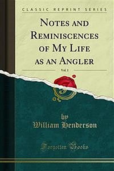 Notes and Reminiscences of My Life as an Angler