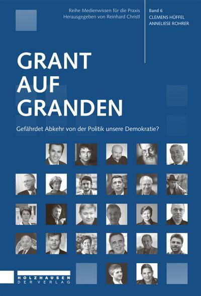 Grant auf Granden: Gefährdet Abkehr von der Politik unsere Demokratie? (Medienwissen für die Praxis / Studienreihe: FHWien-Studiengang Journalismus)