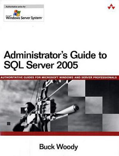 Administrator's Guide to SQL Server 2005 (Microsoft Windows Server) by Woody,...