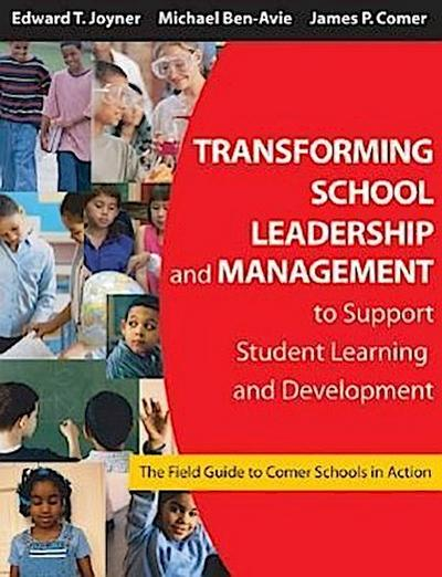 Transforming School Leadership and Management to Support Student Learning and Development: The Field Guide to Comer Schools in Action