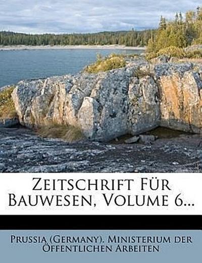 Zeitschrift für Bauwesen, Jahrgang VI.