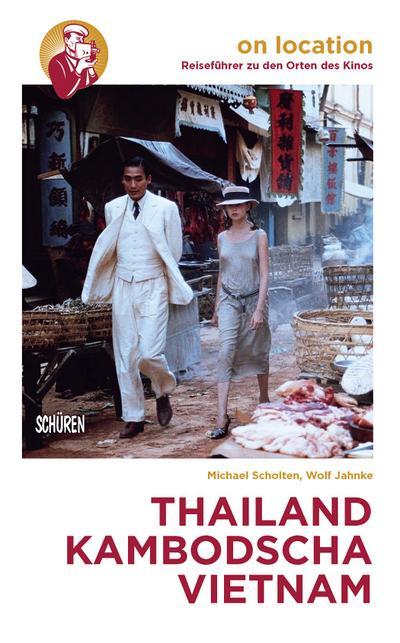 Orte des Kinos: Thailand – Kambodscha – Vietnam (On location: Reiseführer zu den Orten des Kinos)