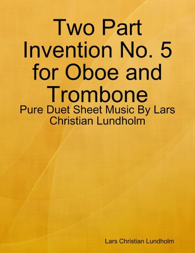 Two Part Invention No. 5 for Oboe and Trombone - Pure Duet Sheet Music By Lars Christian Lundholm