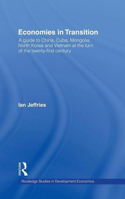 Economies in Transition: A Guide to China, Cuba, Mongolia, North Korea and Vietnam at the Turn of the 21st Century