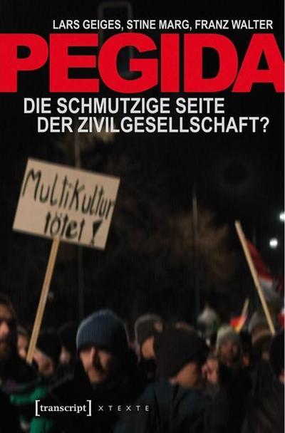 Pegida; Die schmutzige Seite der Zivilgesellschaft?; X-Texte zu Kultur und Gesellschaft; Deutsch; farb. Abb.