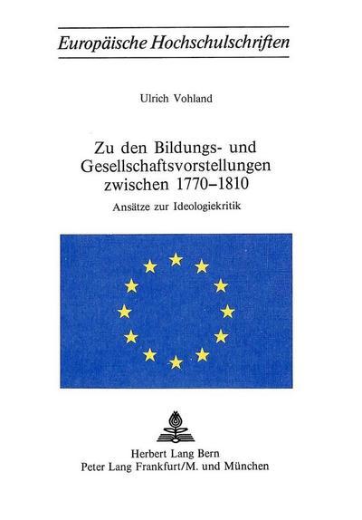 Zu den Bildungs- und Gesellschaftsvorstellungen zwischen 1770-1810