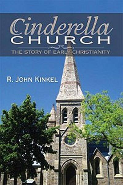 Cinderella Church: the Story of Early Christianity