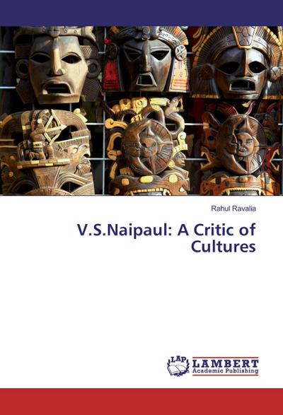 V.S.Naipaul: A Critic of Cultures