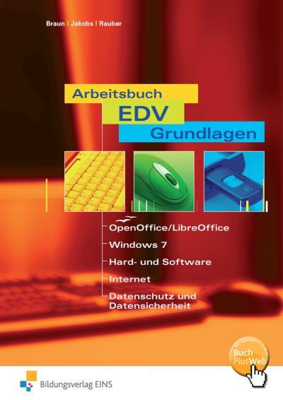Arbeitsbuch EDV-Grundlagen - OpenOffice/LibreOffice, Windows 7, Hard- und Software, Internet, Datenschutz und Datensicherheit