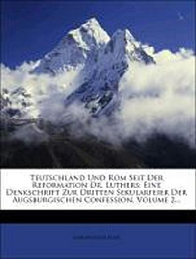Teutschland und Rom seit der Reformation Dr. Luthers, eine Denkschrift zur dritten Sekularfeier der Augsburgischen Confession, Zweiter Band