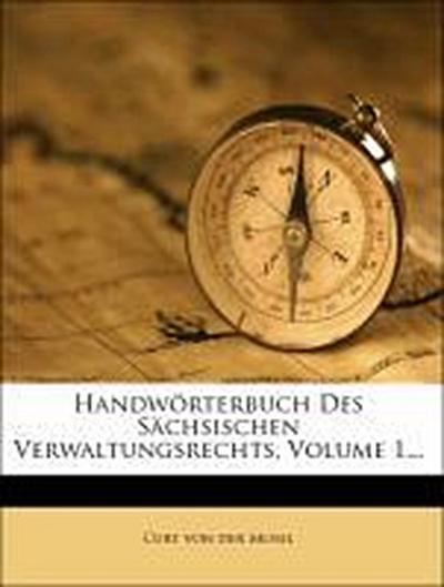 Handwörterbuch Des Sächsischen Verwaltungsrechts, Volume 1...