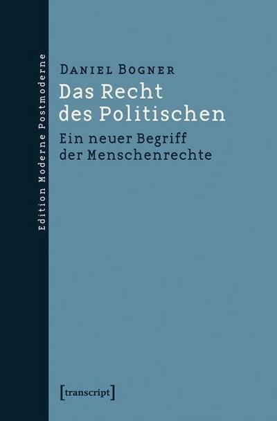 Das Recht des Politischen: Ein neuer Begriff der Menschenrechte (Edition Moderne Postmoderne)