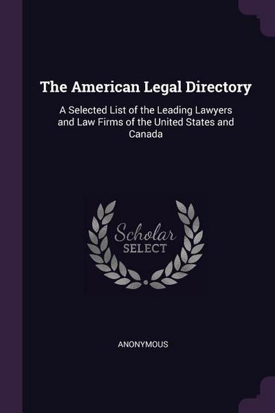 The American Legal Directory: A Selected List of the Leading Lawyers and Law Firms of the United States and Canada