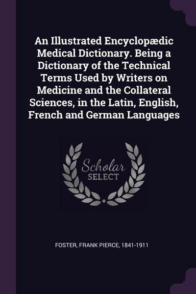 An Illustrated Encyclopædic Medical Dictionary. Being a Dictionary of the Technical Terms Used by Writers on Medicine and the Collateral Sciences, in