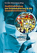 Qualitätssicherung und Evidenzbasierung in der Gesundheitsförderung; Wer weiss, was gut ist: Wissenschaft, Wirtschaft, Politik, BürgerInnen?; Hrsg. v. Luber, Eva/Geene, Raimund; Deutsch