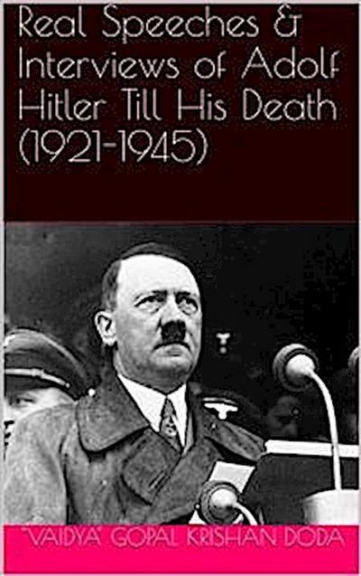 Real Speeches & Interviews of Adolf Hitler Till His Death (1921-1945)