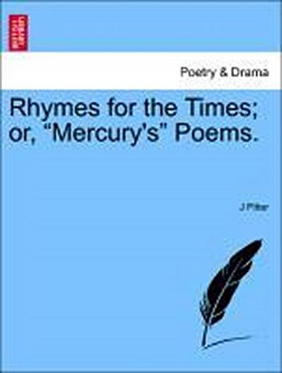 Rhymes for the Times; or, 'Mercury's' Poems.