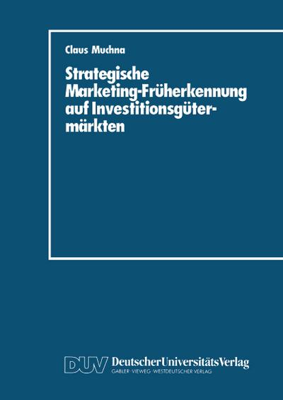 Strategische Marketing-Früherkennung auf Investitionsgütermärkten