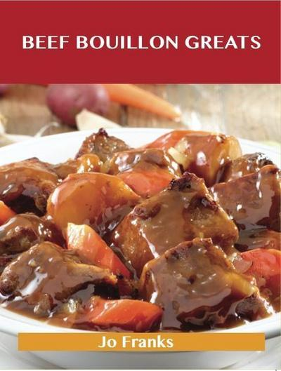 Beef Bouillon Greats: Delicious Beef Bouillon Recipes, The Top 53 Beef Bouillon Recipes