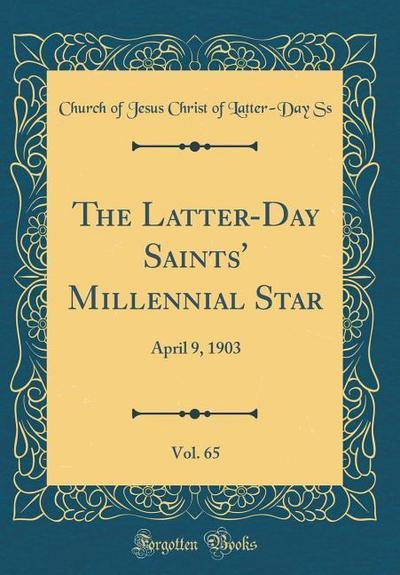 The Latter-Day Saints' Millennial Star, Vol. 65: April 9, 1903 (Classic Reprint)