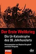 Der Erste Weltkrieg: Die Ur-Katastrophe des 20. Jahrhunderts Ein SPIEGEL-Buch (dtv Sachbuch)