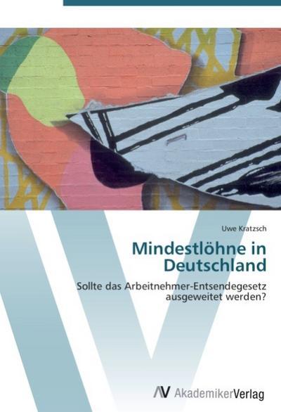 Mindestlöhne in Deutschland: Sollte das Arbeitnehmer-Entsendegesetz ausgeweitet werden?