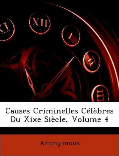 Anonymous: Causes Criminelles Célèbres Du Xixe Siècle, Volum